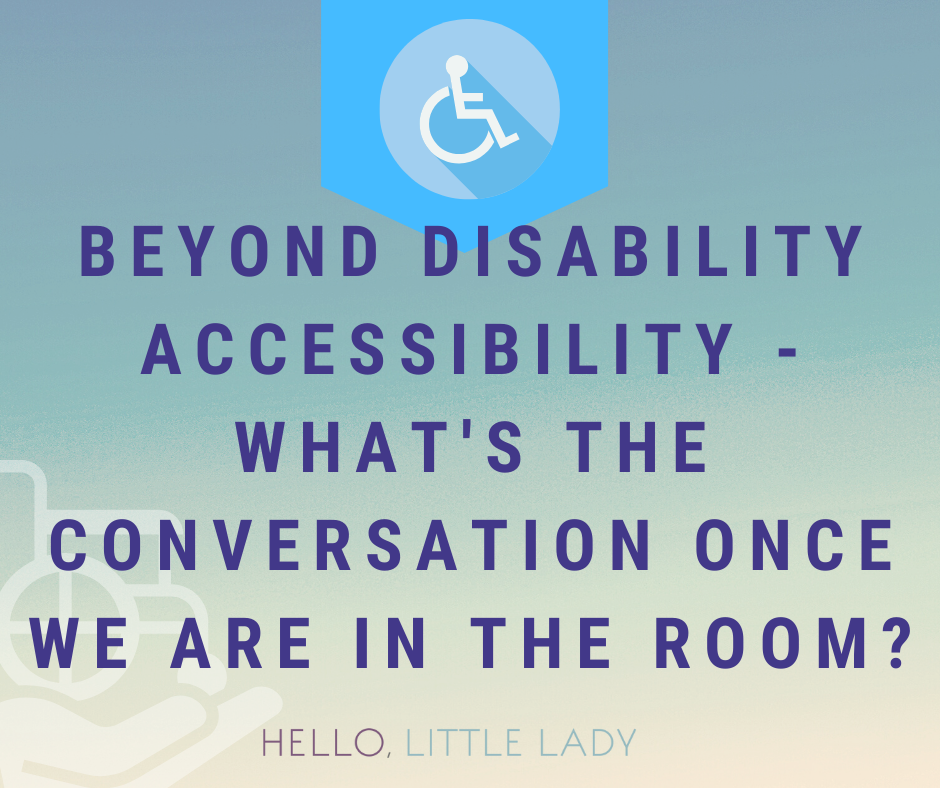 Beyond Disability Accessibility - What are you going to have once we are in the room?