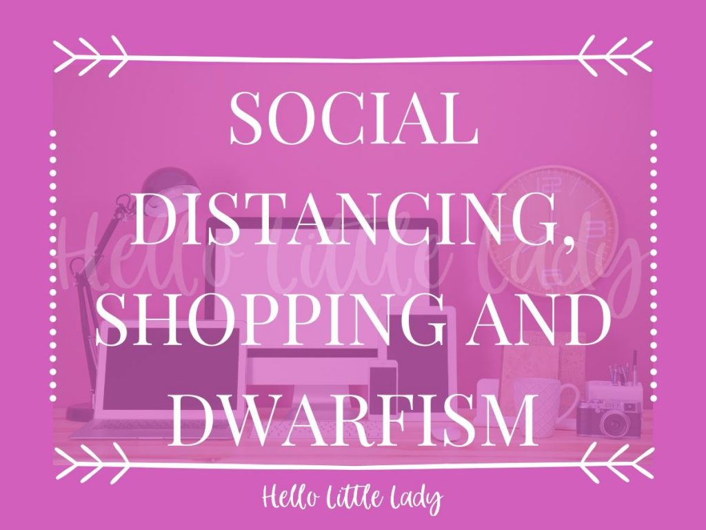 Social Distancing, Shopping and Dwarfism